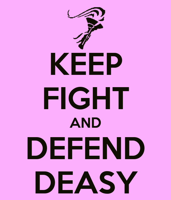KEEP FIGHT AND DEFEND DEASY