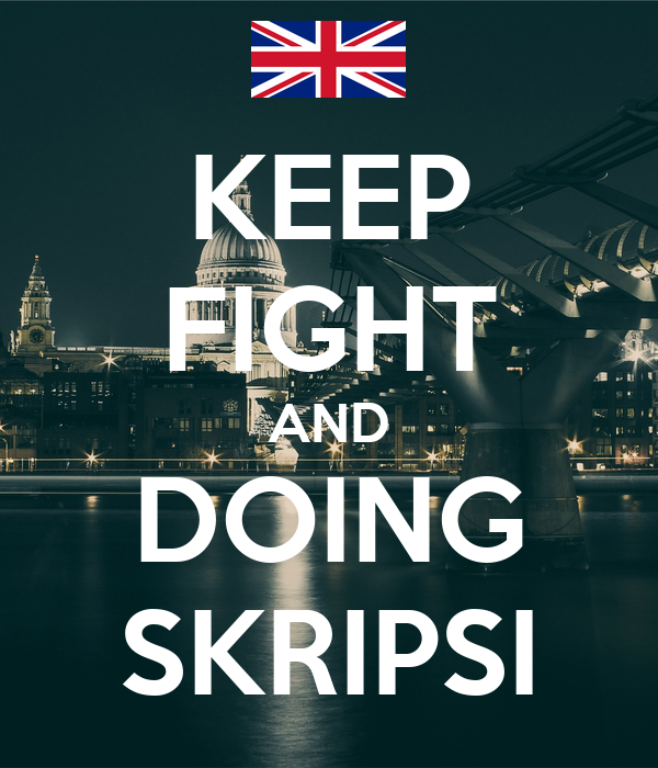 KEEP FIGHT AND DOING SKRIPSI