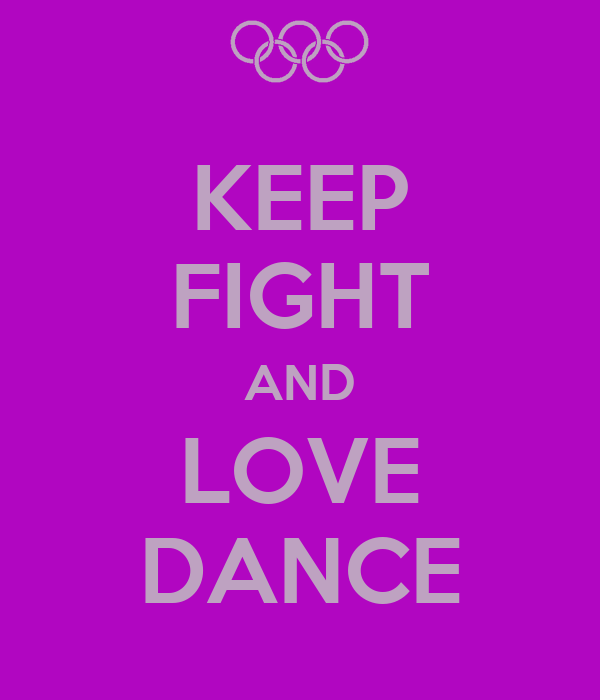 KEEP FIGHT AND LOVE DANCE