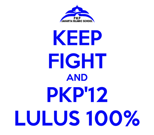 KEEP FIGHT AND PKP'12 LULUS 100%