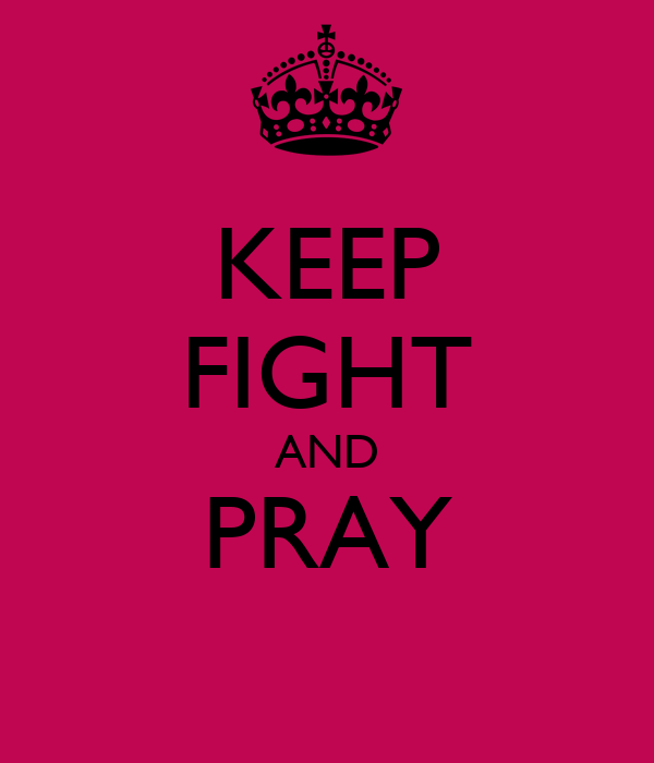 KEEP FIGHT AND PRAY