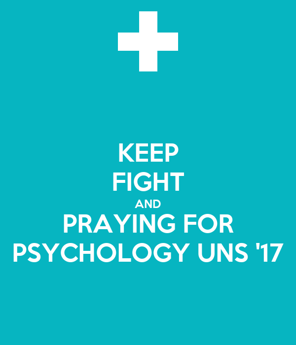 KEEP FIGHT AND PRAYING FOR PSYCHOLOGY UNS '17