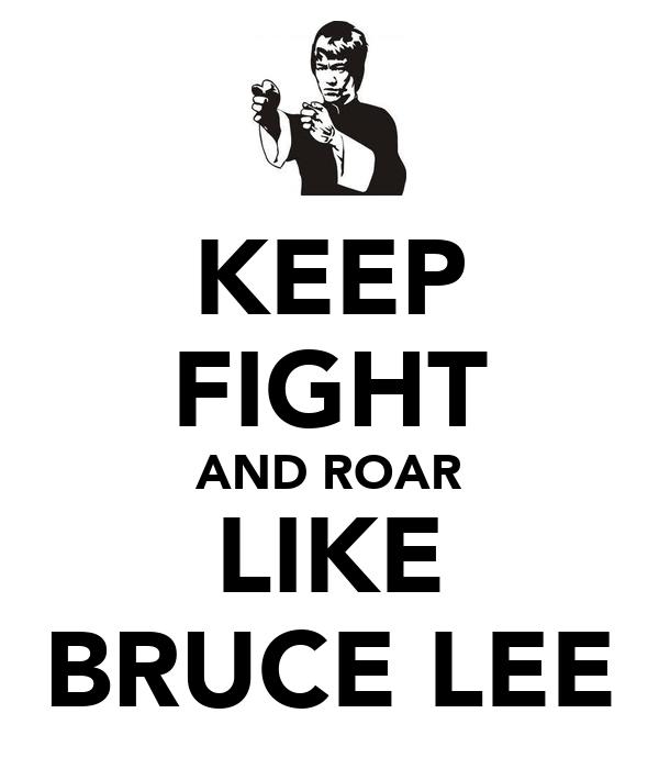KEEP FIGHT AND ROAR LIKE BRUCE LEE