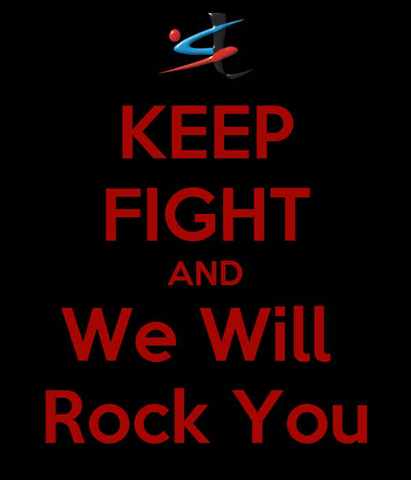 KEEP FIGHT AND We Will  Rock You