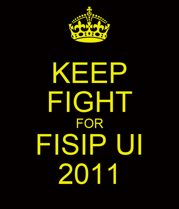 KEEP FIGHT FOR FISIP UI 2011