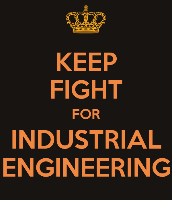 KEEP FIGHT FOR INDUSTRIAL ENGINEERING