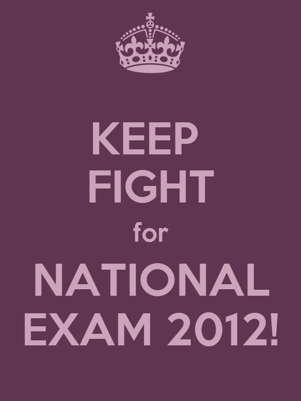 KEEP  FIGHT for NATIONAL EXAM 2012!