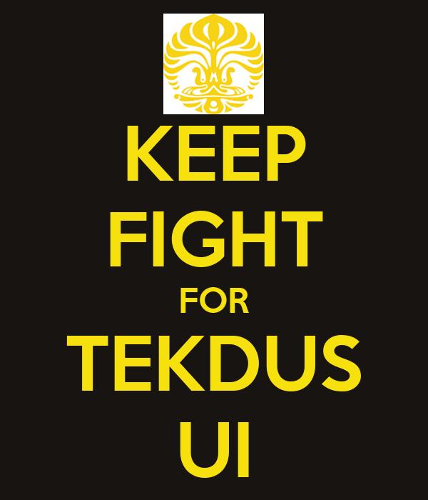 KEEP FIGHT FOR TEKDUS UI