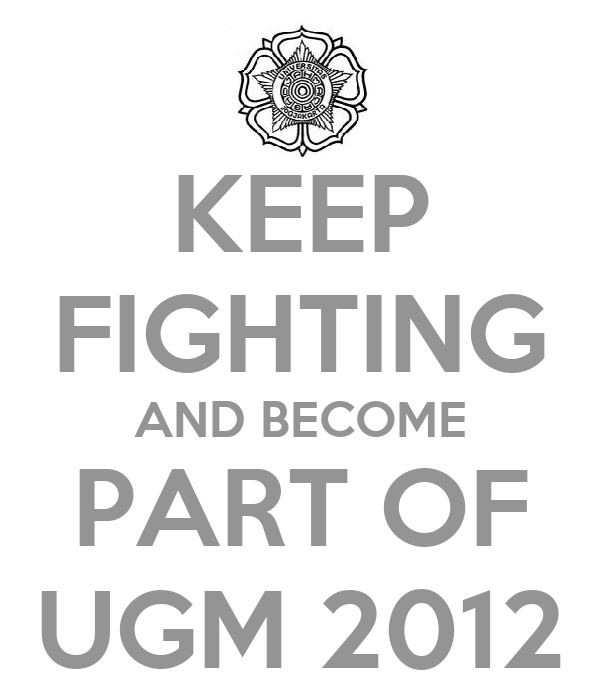 KEEP FIGHTING AND BECOME PART OF UGM 2012