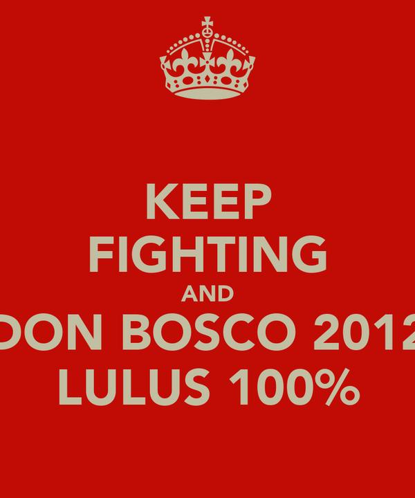 KEEP FIGHTING AND DON BOSCO 2012 LULUS 100%