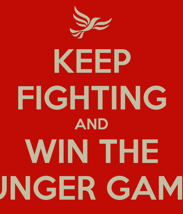KEEP FIGHTING AND WIN THE HUNGER GAMES