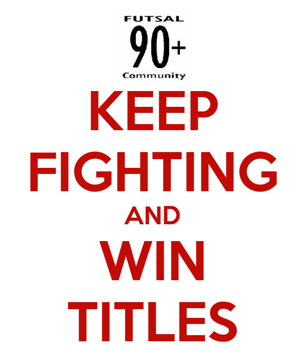 KEEP FIGHTING AND WIN TITLES
