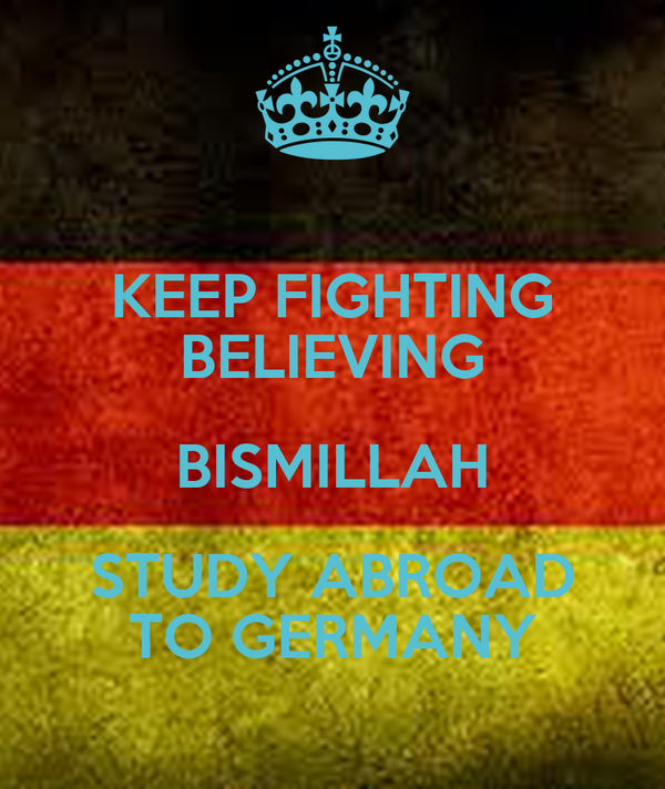 KEEP FIGHTING BELIEVING BISMILLAH STUDY ABROAD TO GERMANY