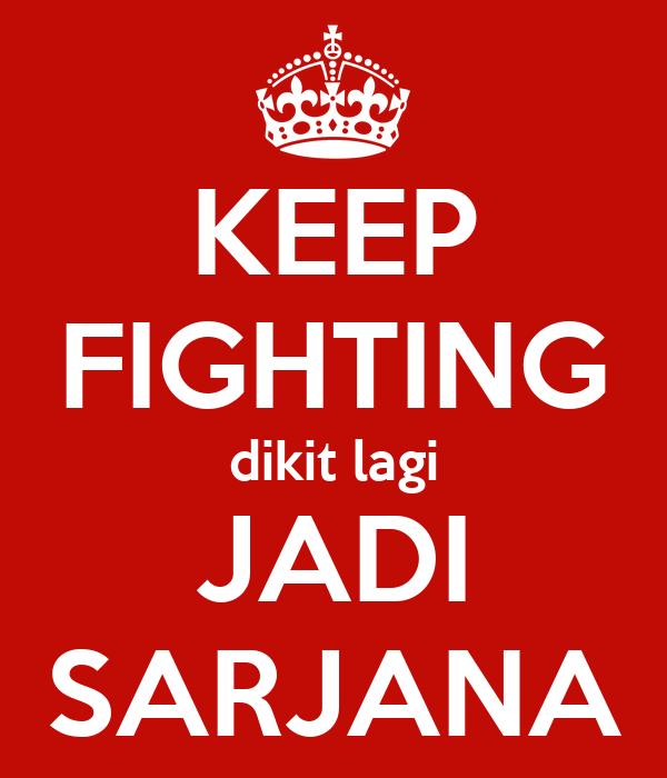 KEEP FIGHTING dikit lagi JADI SARJANA