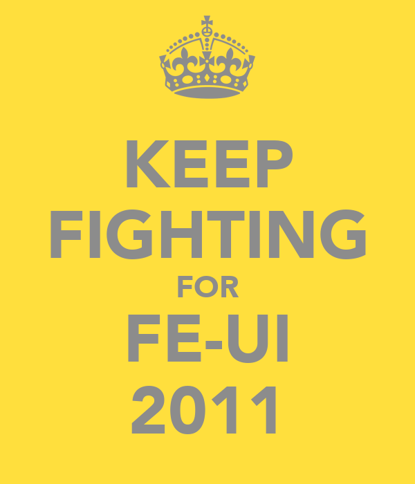 KEEP FIGHTING FOR FE-UI 2011