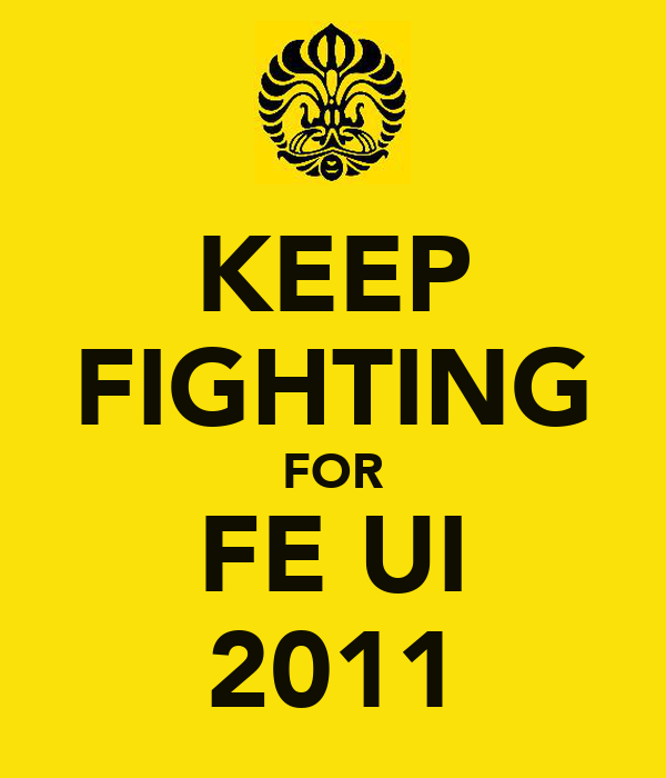 KEEP FIGHTING FOR FE UI 2011