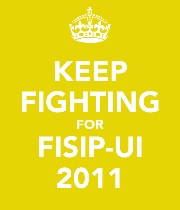 KEEP FIGHTING FOR FISIP-UI 2011