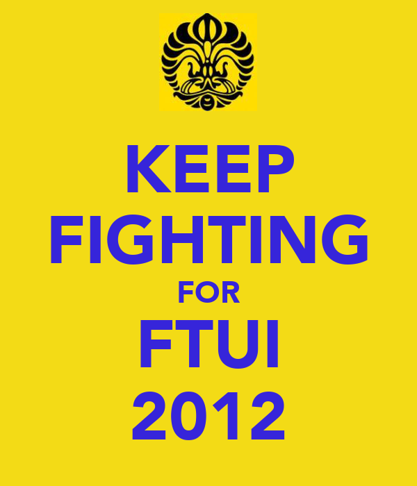 KEEP FIGHTING FOR FTUI 2012