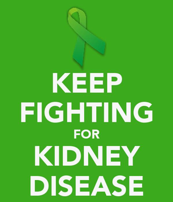 KEEP FIGHTING FOR KIDNEY DISEASE