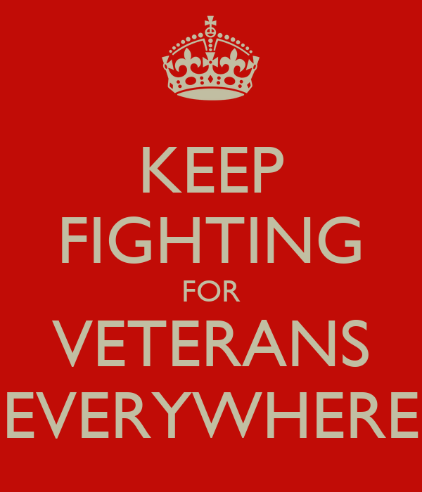 KEEP FIGHTING FOR VETERANS EVERYWHERE
