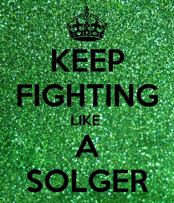 KEEP FIGHTING LIKE  A SOLGER