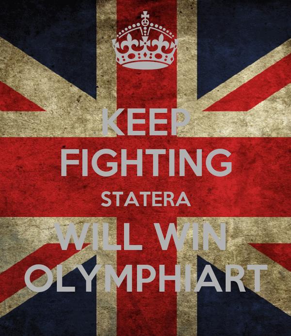 KEEP FIGHTING STATERA WILL WIN  OLYMPHIART