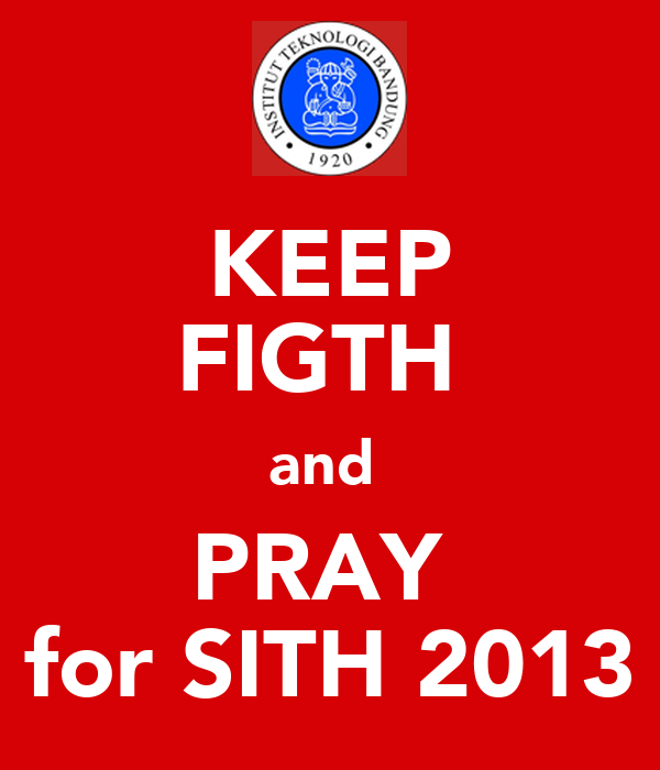 KEEP FIGTH  and  PRAY  for SITH 2013