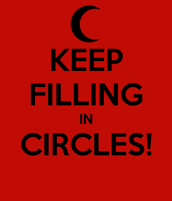 KEEP FILLING IN CIRCLES!