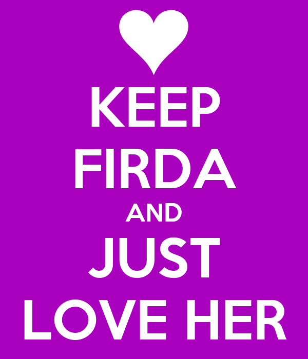 KEEP FIRDA AND JUST LOVE HER