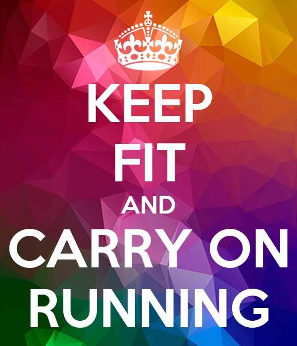 KEEP FIT AND CARRY ON RUNNING