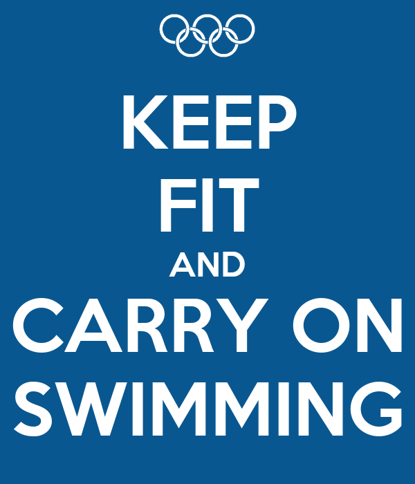KEEP FIT AND CARRY ON SWIMMING