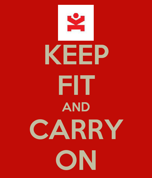 KEEP FIT AND CARRY ON