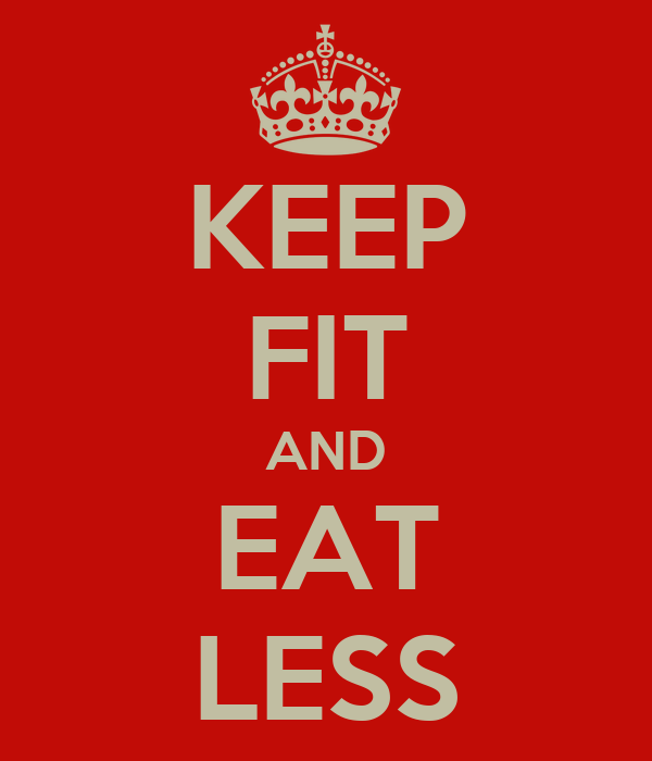 KEEP FIT AND EAT LESS
