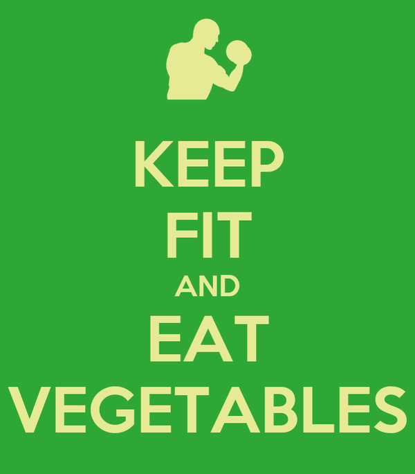 KEEP FIT AND EAT VEGETABLES