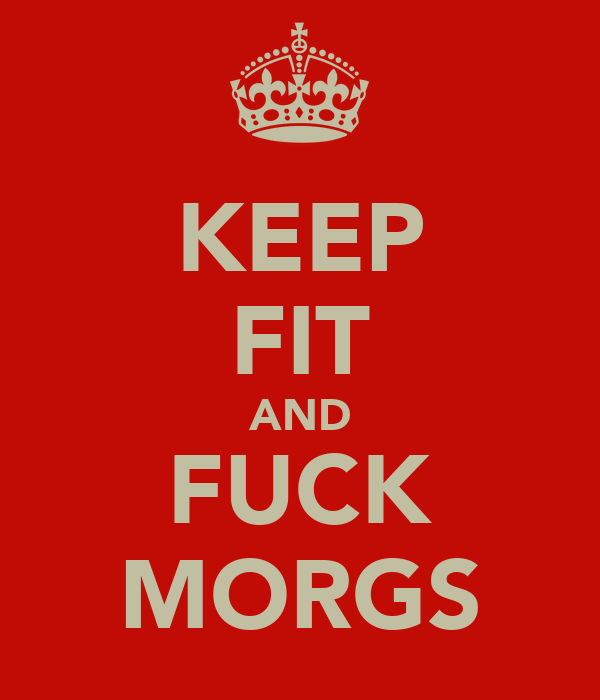KEEP FIT AND FUCK MORGS