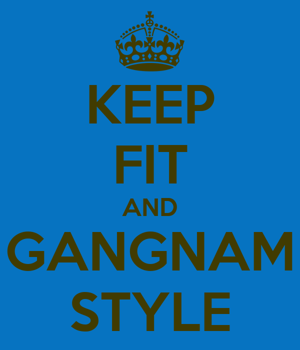 KEEP FIT AND GANGNAM STYLE