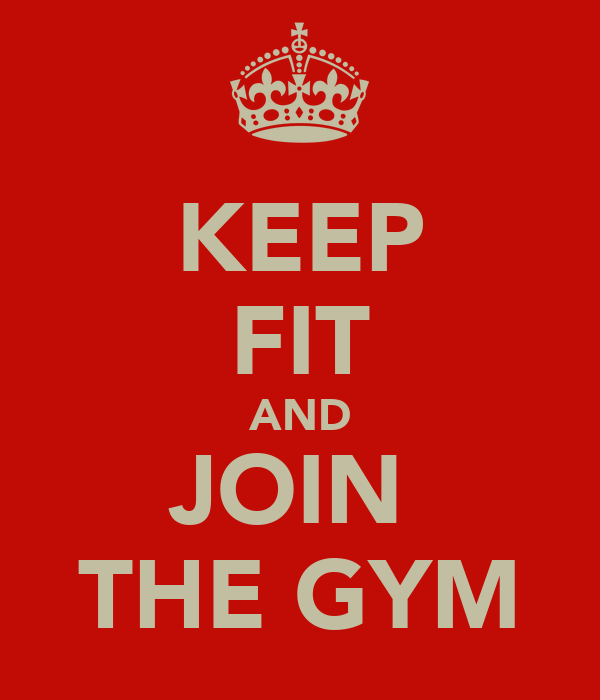 KEEP FIT AND JOIN  THE GYM