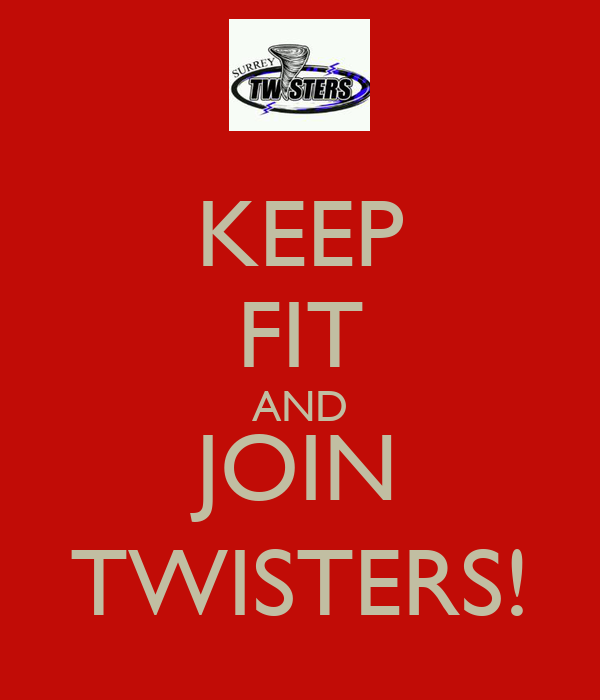 KEEP FIT AND JOIN TWISTERS!