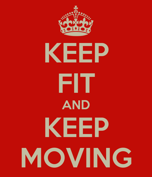 KEEP FIT AND KEEP MOVING