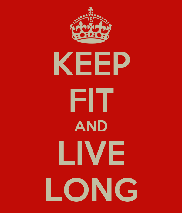 KEEP FIT AND LIVE LONG