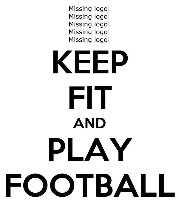 KEEP FIT AND PLAY FOOTBALL