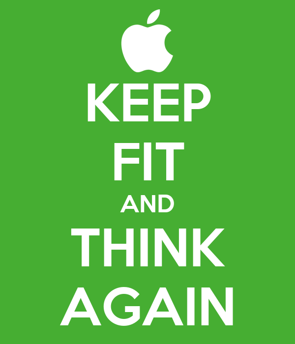 KEEP FIT AND THINK AGAIN