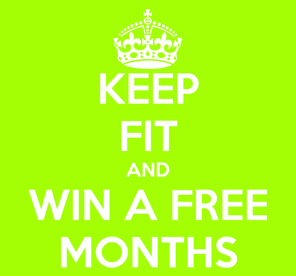 KEEP FIT AND WIN A FREE MONTHS