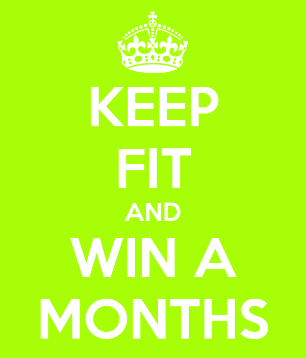 KEEP FIT AND WIN A MONTHS