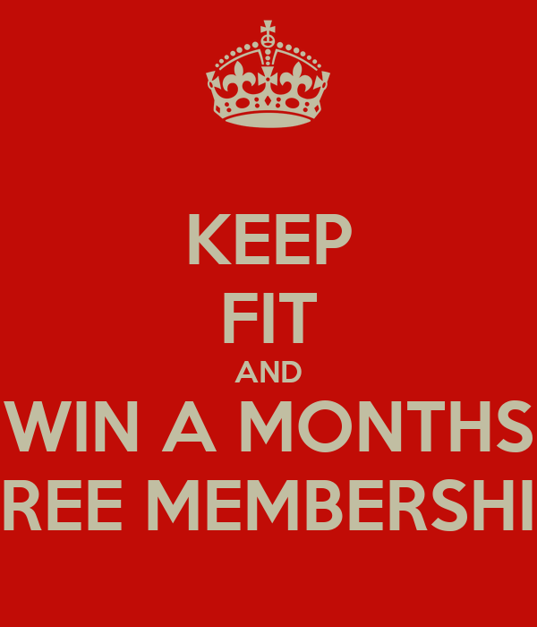 KEEP FIT AND WIN A MONTHS FREE MEMBERSHIP
