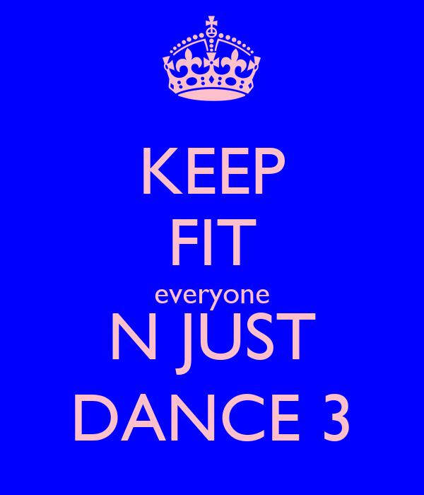 KEEP FIT everyone N JUST DANCE 3