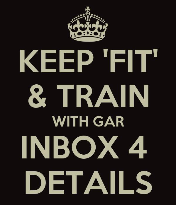 KEEP 'FIT' & TRAIN WITH GAR INBOX 4  DETAILS