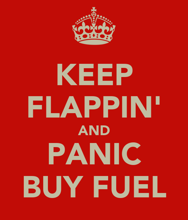 KEEP FLAPPIN' AND PANIC BUY FUEL