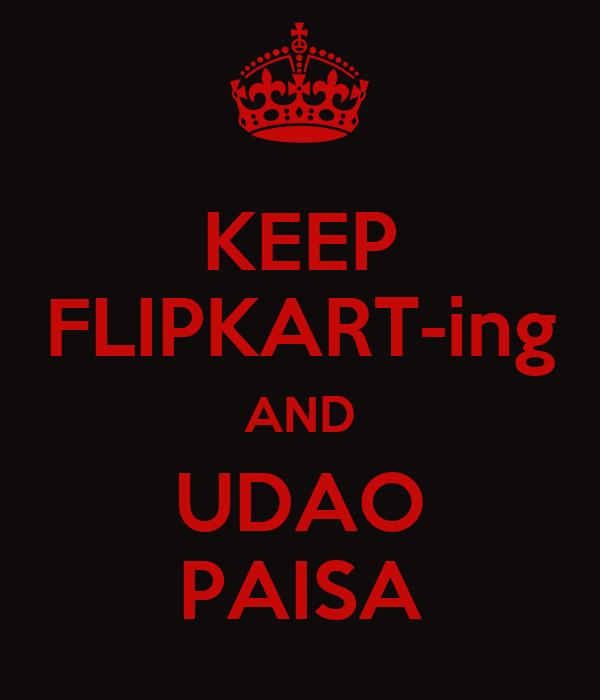 KEEP FLIPKART-ing AND UDAO PAISA