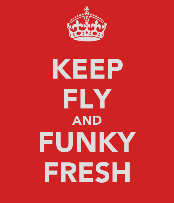 KEEP FLY AND FUNKY FRESH